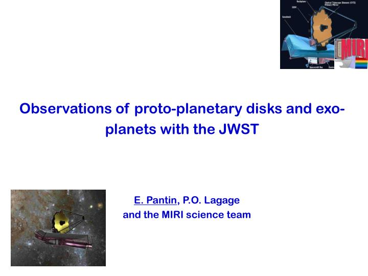 observations of proto planetary disks and exo planets with the jwst n.