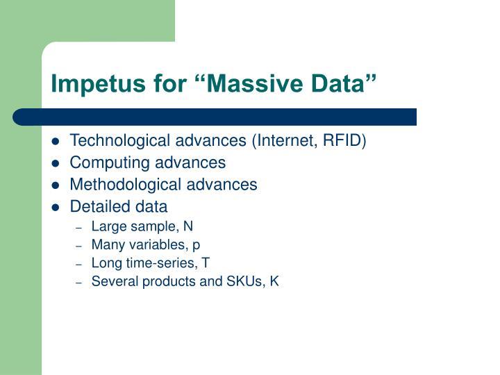 Impetus for massive data