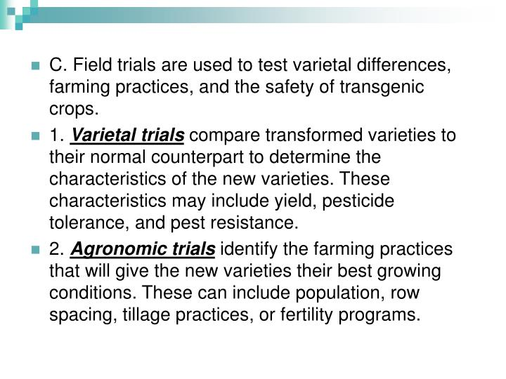 C. Field trials are used to test varietal differences, farming practices, and the safety of transgenic crops.