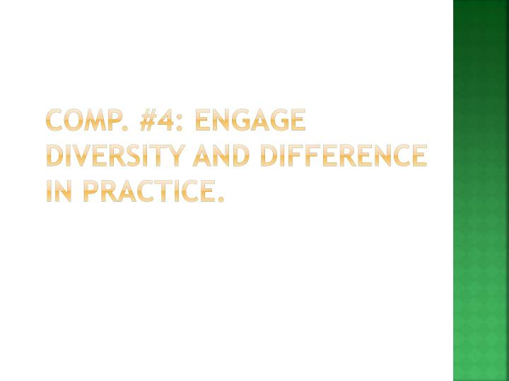 Comp. #4: Engage diversity and difference in practice.
