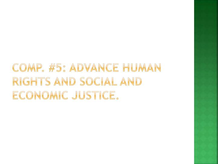 Comp. #5: Advance Human rights and social and economic justice.