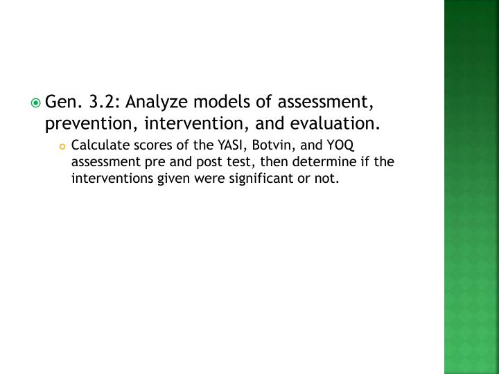Gen. 3.2: Analyze models of assessment, prevention, intervention, and evaluation.