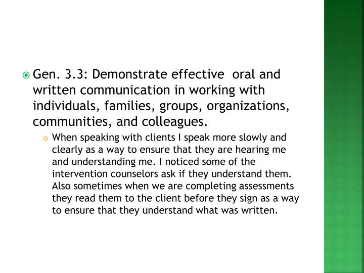 Gen. 3.3: Demonstrate effective  oral and written communication in working with individuals, families, groups, organizations, communities, and colleagues.