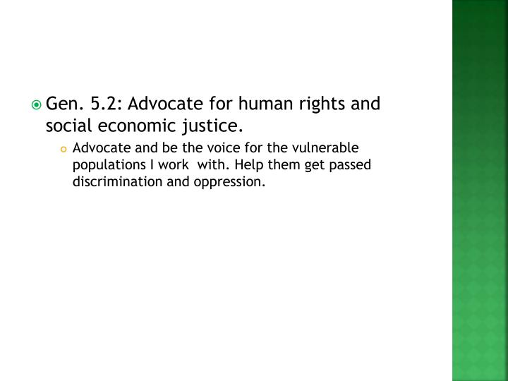 Gen. 5.2: Advocate for human rights and social economic justice.