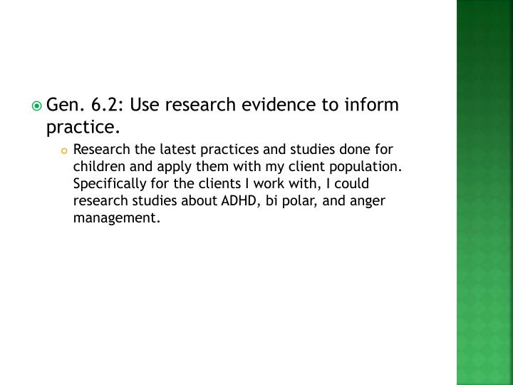 Gen. 6.2: Use research evidence to inform practice.