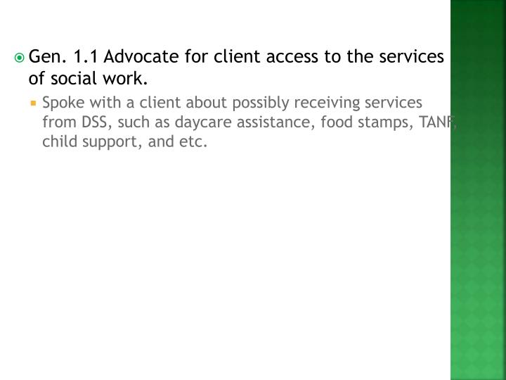 Gen. 1.1 Advocate for client access to the services of social work.