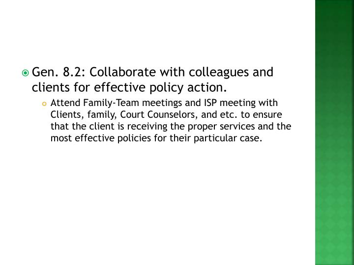 Gen. 8.2: Collaborate with colleagues and clients for effective policy action.