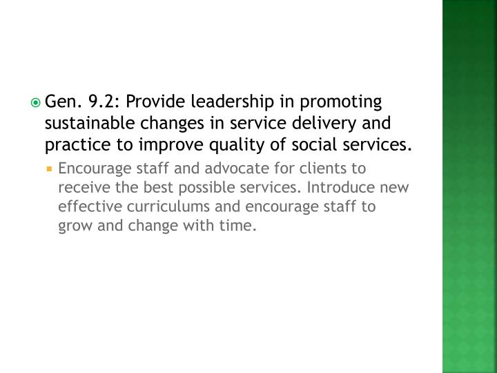 Gen. 9.2: Provide leadership in promoting sustainable changes in service delivery and practice to improve quality of social services