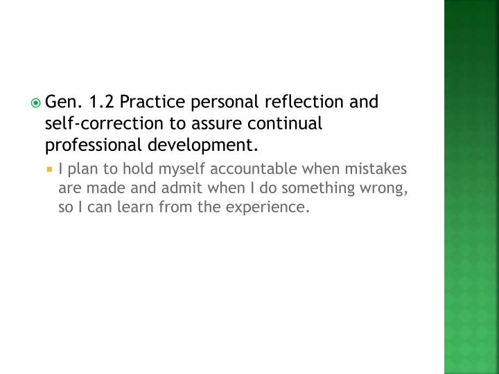 Gen. 1.2 Practice personal reflection and self-correction to assure continual professional development.