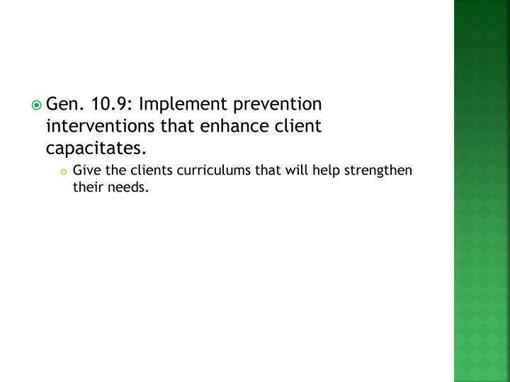 Gen. 10.9: Implement prevention interventions that enhance client capacitates.