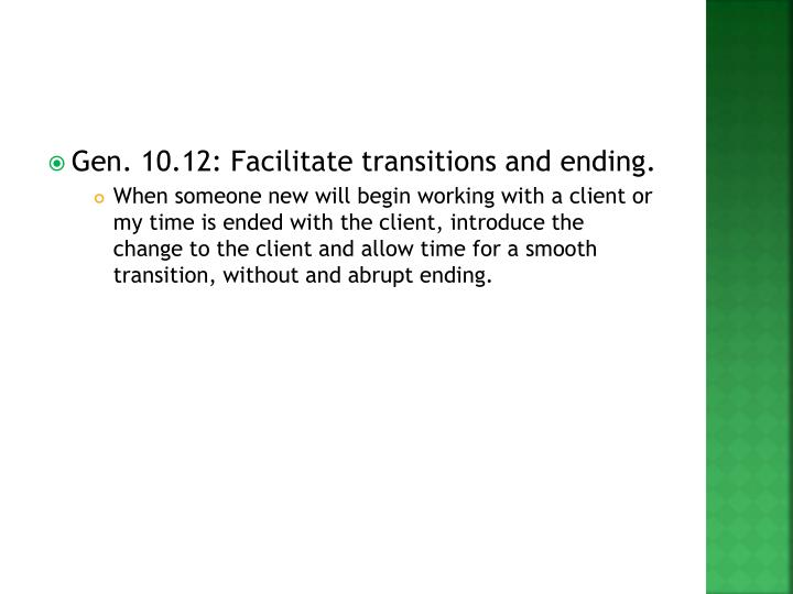 Gen. 10.12: Facilitate transitions and ending.