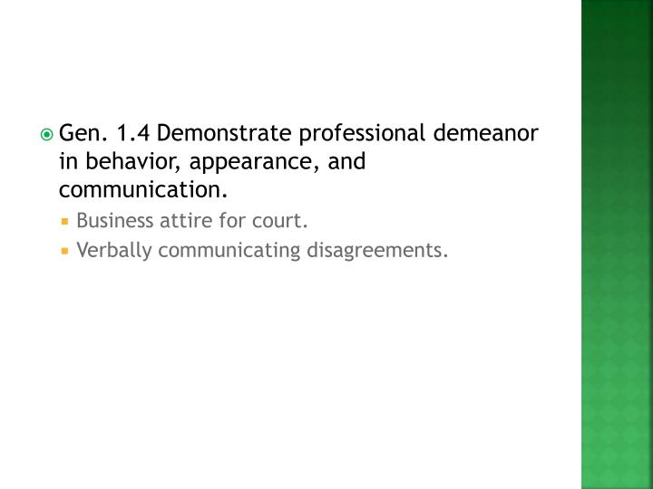 Gen. 1.4 Demonstrate professional demeanor in behavior, appearance, and communication.