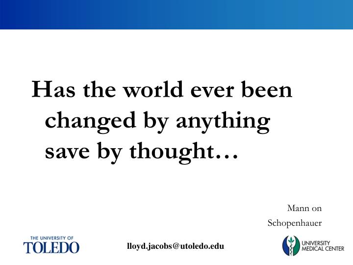 Has the world ever been changed by anything save by thought…