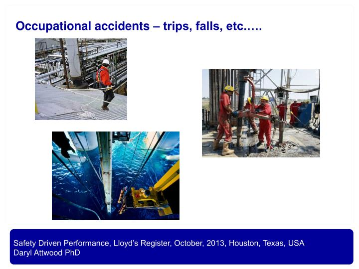 Occupational accidents – trips, falls, etc.….