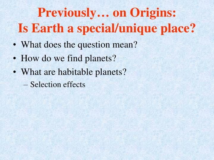 Previously on origins is earth a special unique place