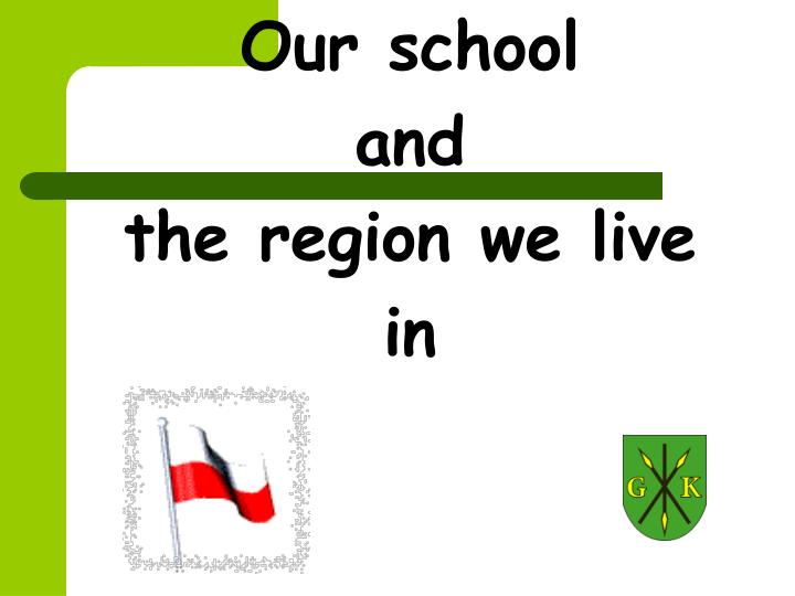 Our school and the region we live in