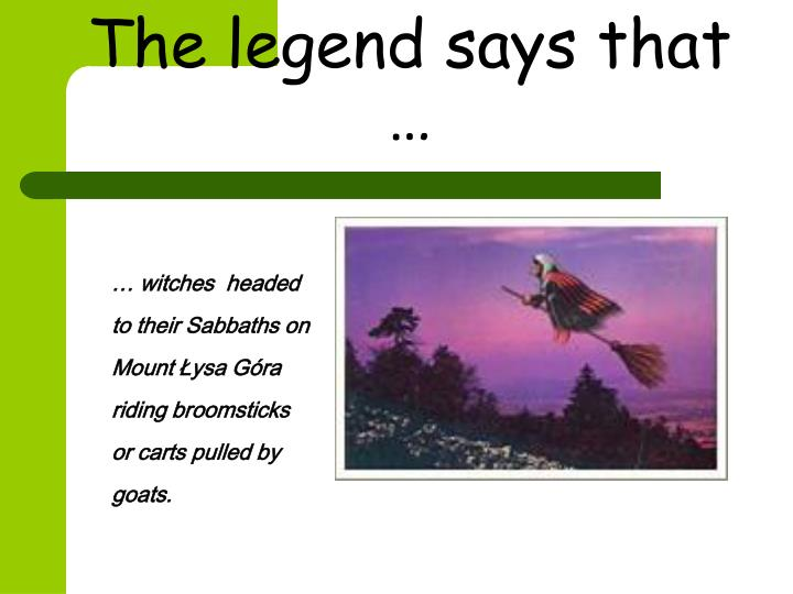 The legend says that …