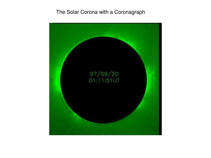 The Solar Corona with a Coronagraph