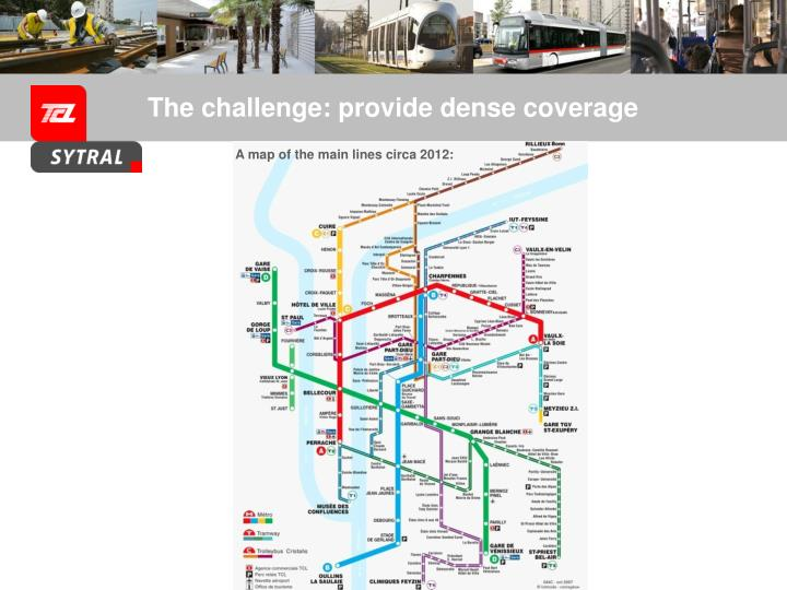 The challenge: provide dense coverage