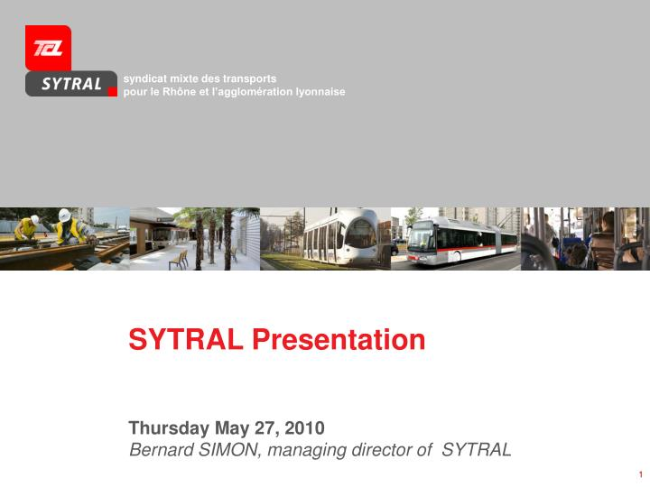 Sytral presentation thursday may 27 2010 bernard simon managing director of sytral
