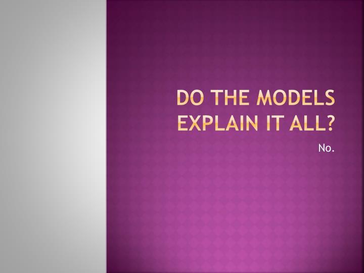 Do the models explain it all?