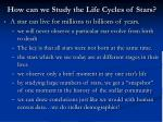 how can we study the life cycles of stars