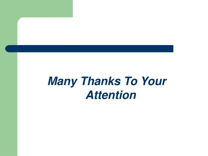 Many Thanks To Your  Attention