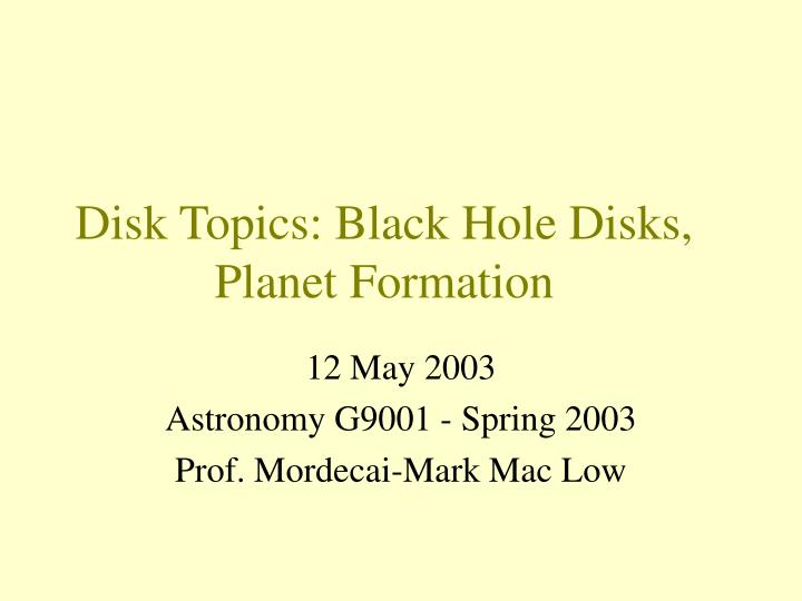 Disk topics black hole disks planet formation
