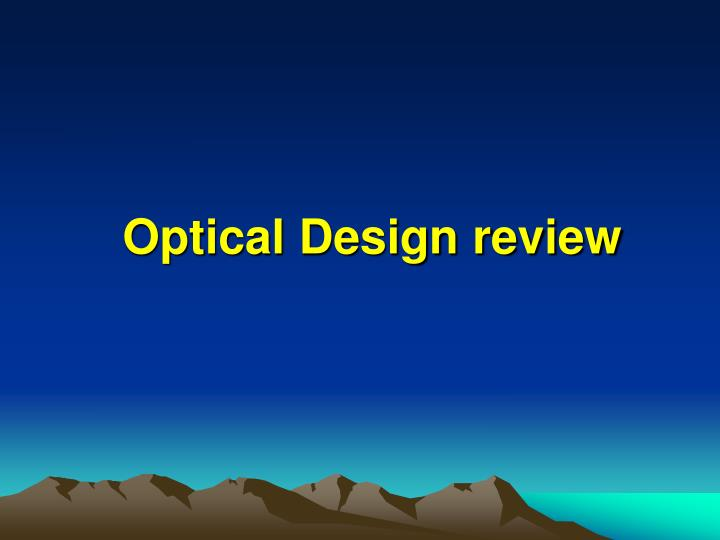 Optical Design review