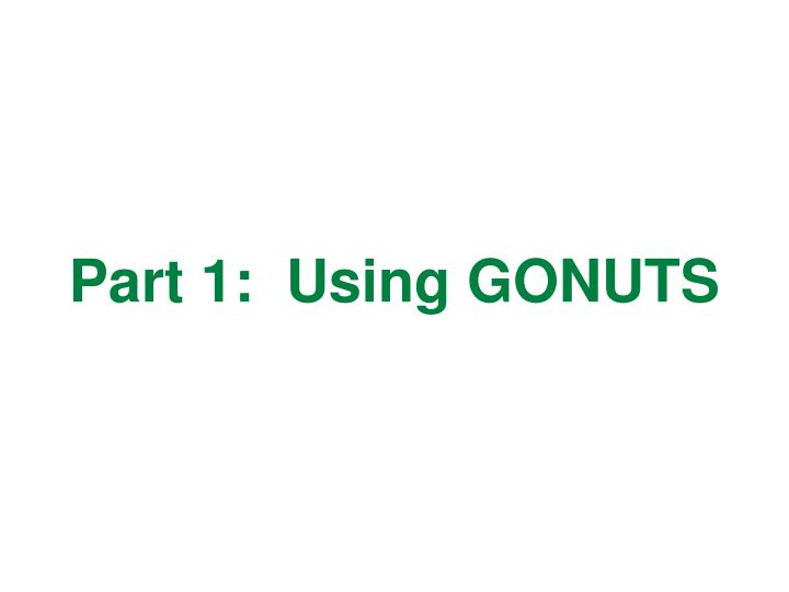 Part 1:  Using GONUTS