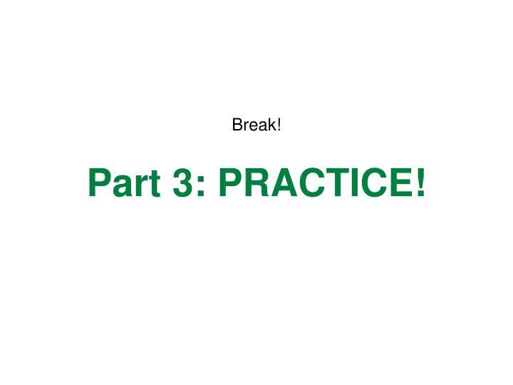 Part 3: PRACTICE!