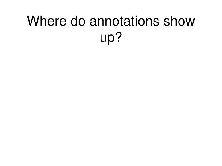 Where do annotations show up?