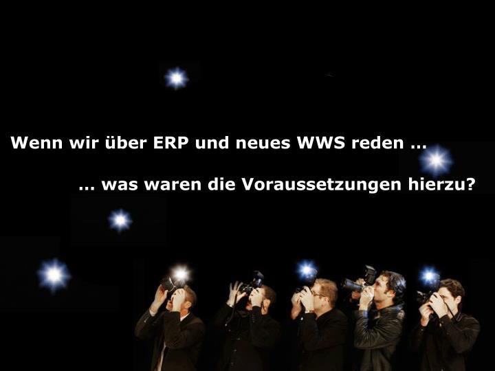Wenn wir über ERP und neues WWS reden …