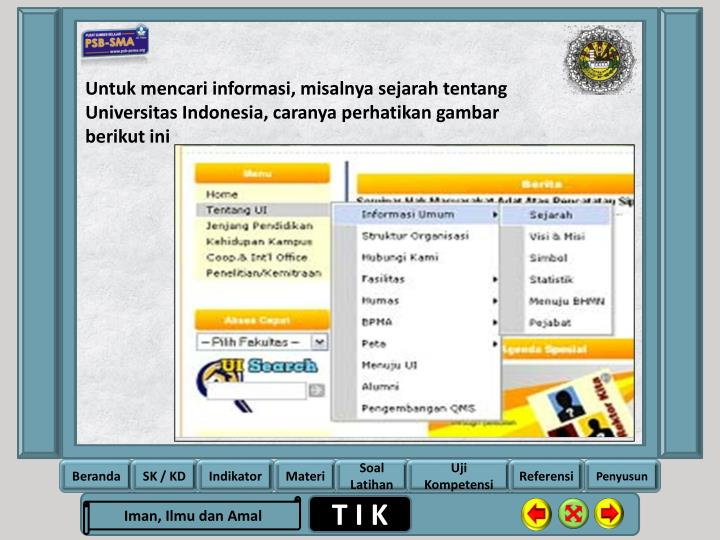 Untuk mencari informasi, misalnya sejarah tentang Universitas Indonesia, caranya perhatikan gambar berikut ini