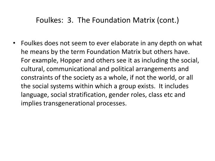 Foulkes:  3.  The Foundation Matrix (cont.)