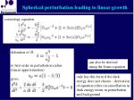 spherical perturbation leading to linear growth1
