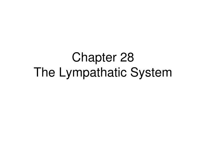 Chapter 28 the lympathatic system