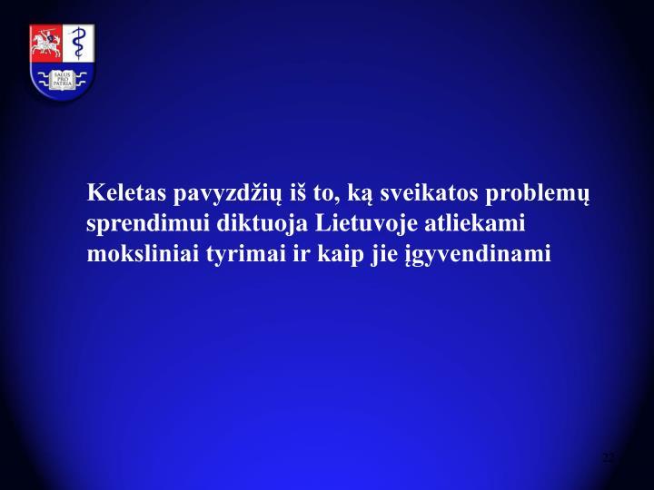 Keletas pavyzdžių iš to, ką sveikatos problemų sprendimui diktuoja Lietuvoje atliekami moksliniai tyrimai ir kaip jie įgyvendinami