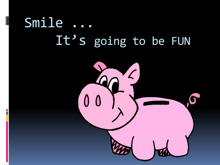 Smile ...