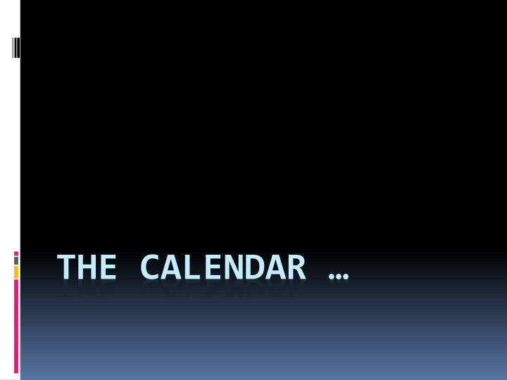 The Calendar …