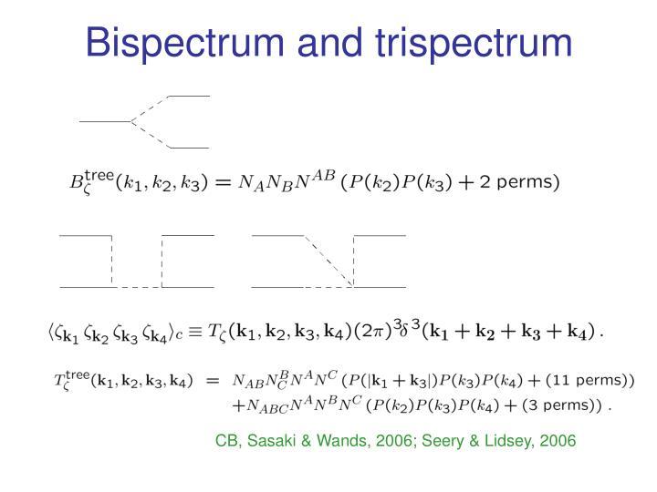 Bispectrum and trispectrum
