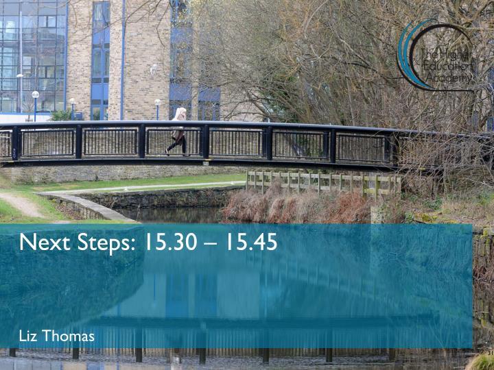Next Steps: 15.30 – 15.45