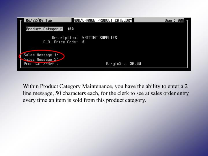 Within Product Category Maintenance, you have the ability to enter a 2 line message, 50 characters each, for the clerk to see at sales order entry every time an item is sold from this product category.