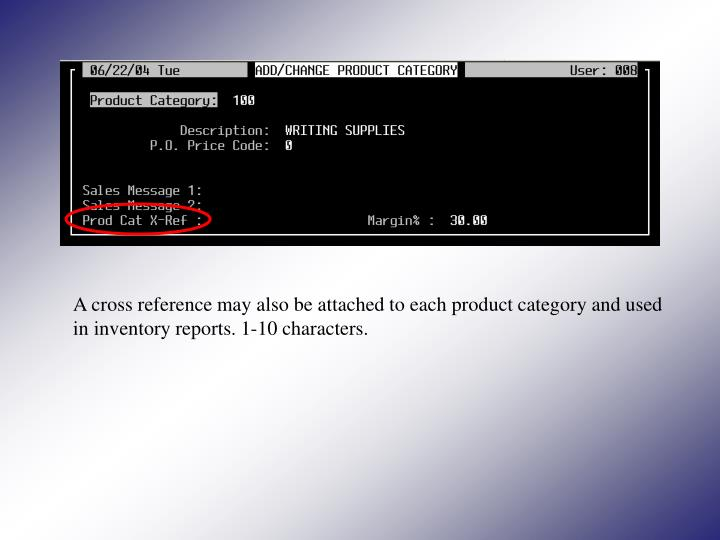 A cross reference may also be attached to each product category and used in inventory reports. 1-10 characters.
