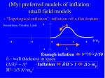 my preferred models of inflation small field models