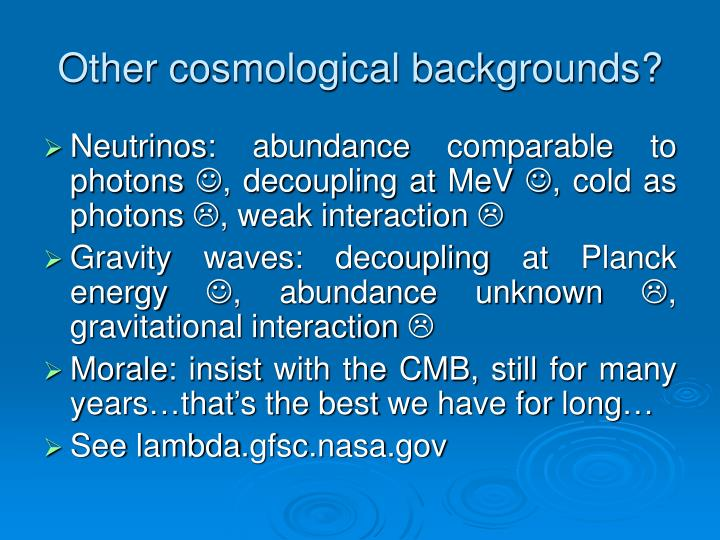 Other cosmological backgrounds?