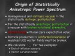 origin of statistically anisotropic power spectrum