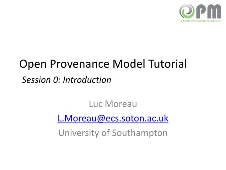 Open provenance model tutorial session 0 introduction