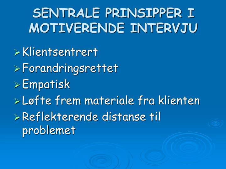 SENTRALE PRINSIPPER I MOTIVERENDE INTERVJU