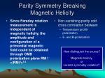 parity symmetry breaking magnetic helicity